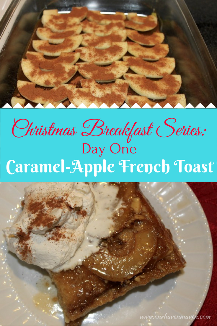 CHRISTMAS BREAKFAST SERIES: DAY ONE-CARAMEL-APPLE FRENCH TOAST WITH VANILLA-WHIPPED CREAM. To die for. Look no further for Christmas morning breakfast.