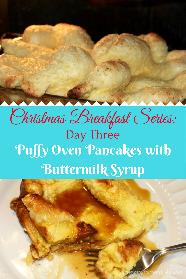 CHRISTMAS BREAKFAST SERIES: DAY THREE-PUFFY OVEN PANCAKES WITH BUTTERMILK SYRUP. Melt in your mouth good.