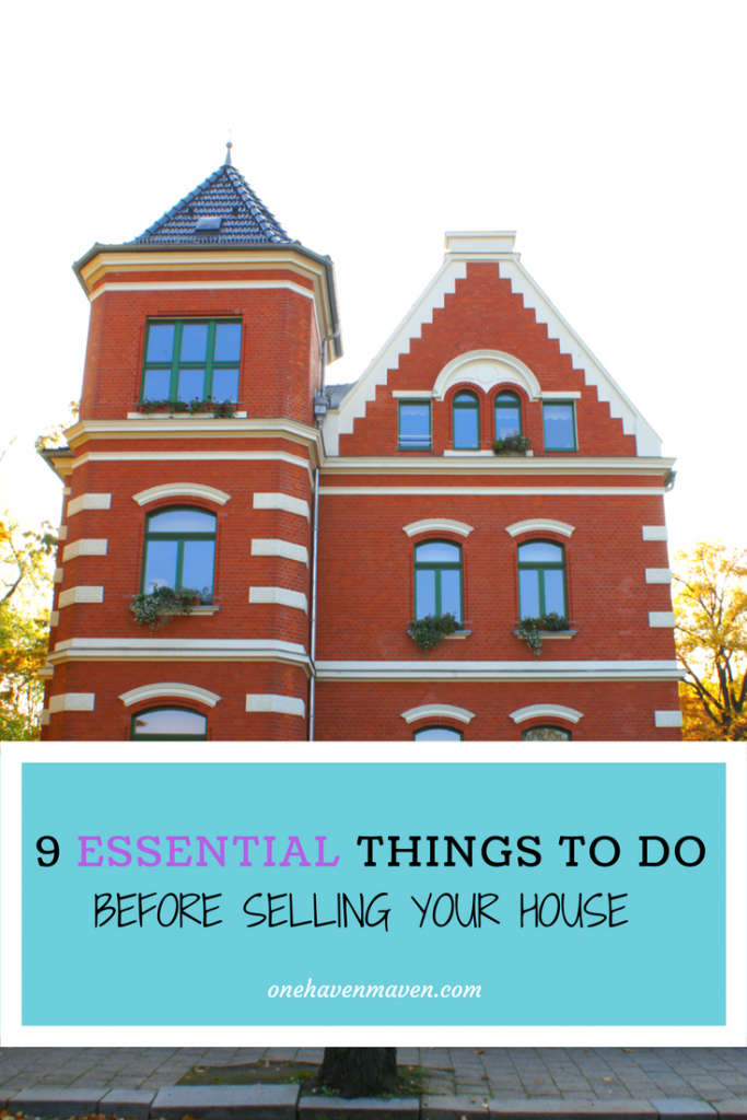 9 Essential things to do before selling your house. www.onehavenmaven.com