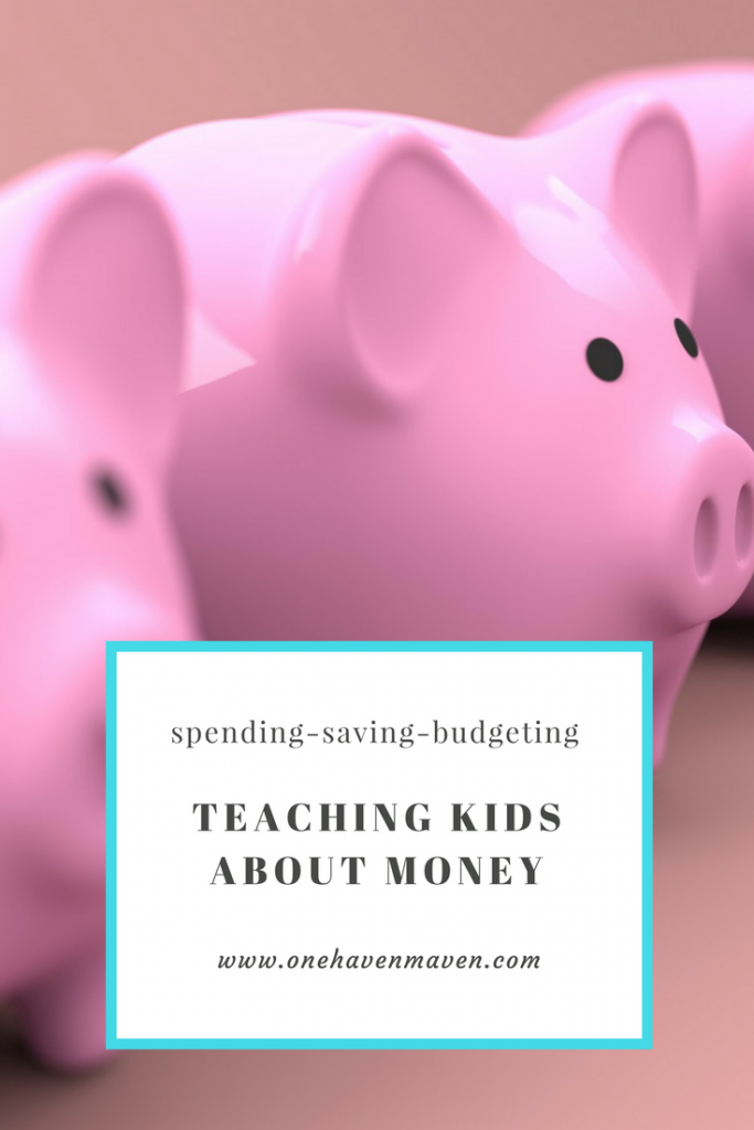 TEACHING KIDS ABOUT MONEY. www.onehavenmaven.com